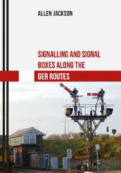 Signalling and Signal Boxes along the GER Routes - Allen Jackson (ISBN: 9781445667522)