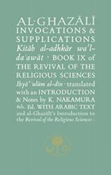 Al-Ghazali on Invocations and Supplications - Book Ix of the Revival of the Religious Sciences (ISBN: 9781911141334)