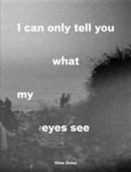 I Can Only Tell You What My Eyes See: Photographs from the Refugee Crisis (ISBN: 9780863561795)