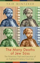 Many Deaths of Jew Suss - The Notorious Trial and Execution of an Eighteenth-Century Court Jew (ISBN: 9780691172323)