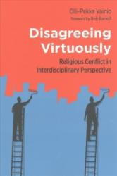 Disagreeing Virtuously - Religious Conflict in Interdisciplinary Perspective (ISBN: 9780802875044)