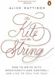 Kite And The String - How to Write with Spontaneity and Control - and Live to Tell the Tale (ISBN: 9780143111634)