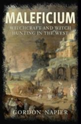 Maleficium - Witchcraft and Witch Hunting in the West (ISBN: 9781445665108)