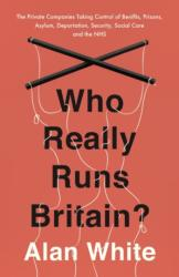 Who Really Runs Britain? - The Private Companies Taking Control of Benefits, Prisons, Asylum, Deportation, Security, Social Care and the NHS (ISBN: 9781786070661)