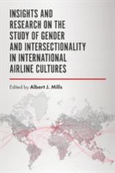 Insights and Research on the Study of Gender and Intersectionality in International Airline Cultures (ISBN: 9781787145467)