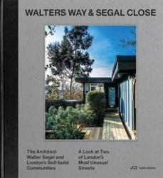 Walters Way and Segal Close - The Architect Watler Segal and London's Self-Build Community (ISBN: 9783038600497)