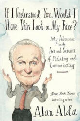 If I Understood You, Would I Have This Look On My Face? - Alan Alda (ISBN: 9780812989144)