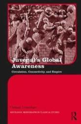Juvenal's Global Awareness - Circulation, Connectivity, and Empire (ISBN: 9781138125308)
