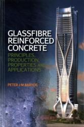 Glassfibre Reinforced Concrete - Principles, Production, Properties and Applications (ISBN: 9781849953269)