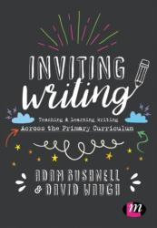 Inviting Writing - Teaching and Learning Writing Across the Primary Curriculum (ISBN: 9781473991620)
