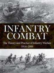 Infantry Combat - The Theory and Practice of Infantry Warfare 1914-2000 (ISBN: 9781782745365)