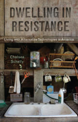 Dwelling in Resistance - Living with Alternative Technologies in America (ISBN: 9780813586502)