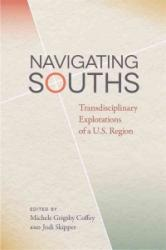 Navigating Souths - Transdisciplinary Explorations of a U. S. Region (ISBN: 9780820351070)