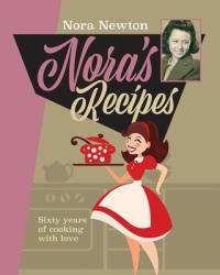 Nora's Recipes - Sixty years of cooking with love (ISBN: 9781861517784)