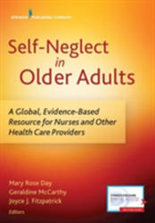 Self-Neglect in Older Adults - A Global, Evidence-Based Resource for Nurses and Other Healthcare Providers (ISBN: 9780826140821)