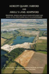 Horcott Quarry, Fairford and Arkell's Land, Kempsford - Prehistoric, Roman and Anglo-Saxon Settlement and Burial in the Upper Thames Valley in Glouce (ISBN: 9781905905386)