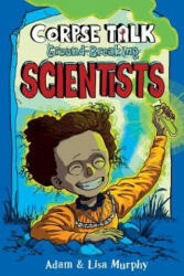 Corpse Talk - Ground-Breaking Scientists (ISBN: 9781910989807)