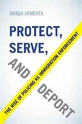 Protect, Serve, and Deport - Amada Armenta (ISBN: 9780520296305)