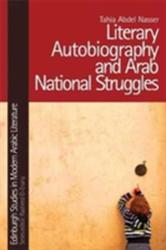 Literary Autobiography and Arab National Struggles - ABDEL NASSER TAHIA (ISBN: 9781474420228)