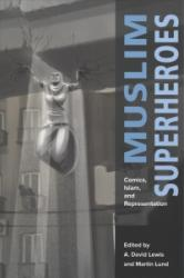 Muslim Superheroes - Comics, Islam, and Representation (ISBN: 9780674975941)