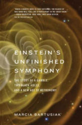 Einstein's Unfinished Symphony - The Story of a Gamble, Two Black Holes, and a New Age of Astronomy (ISBN: 9780300223392)