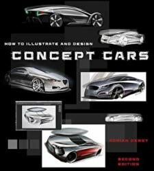 How to Illustrate and Design Concept Cars - ADRIAN DEWEY (ISBN: 9781787110151)