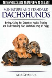 Dachshunds - The Owner's Guide from Puppy to Old Age - Choosing, Caring For, Grooming, Health, Training and Understanding Your Standard or Miniature D - Alex Seymour (ISBN: 9781910677056)