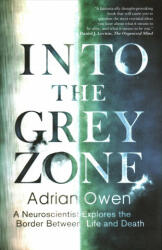 Into the Grey Zone - A Neuroscientist Explores the Border Between Life and Death (ISBN: 9781783350988)