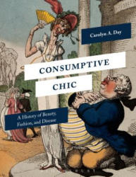 Consumptive Chic - A History of Beauty, Fashion, and Disease (ISBN: 9781350009370)