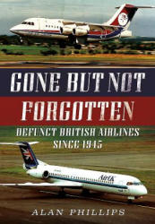 Gone but Not Forgotten - Defunct British Airlines Since 1945 (ISBN: 9781781556276)