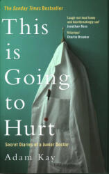 This is Going to Hurt - Adam Kay (ISBN: 9781509858613)