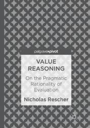 Value Reasoning - On the Pragmatic Rationality of Evaluation (ISBN: 9783319541389)