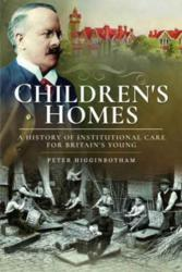 Children's Homes - A History of Institutional Care for Britain s Young (ISBN: 9781526701350)