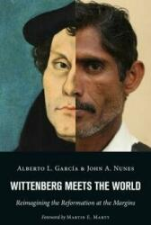 Wittenberg Meets the World - Reimagining the Reformation at the Margins (ISBN: 9780802873286)