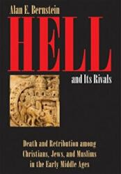 Hell and Its Rivals - Death and Retribution among Christians, Jews, and Muslims in the Early Middle Ages (ISBN: 9781501707803)