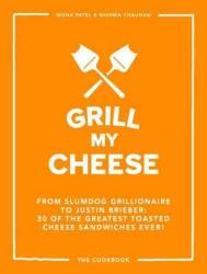 Grill My Cheese - From Slumdog Grillionaire to Justin Brieber: 50 of the greatest toasted cheese sandwiches ever! (ISBN: 9781849499422)