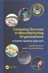 Company Success in Manufacturing Organizations - A Holistic Systems Approach (ISBN: 9781482233179)
