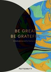 Be Great, Be Grateful - A Gratitude Journal for Positive Living (ISBN: 9781785036705)