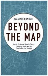 Beyond the Map (from the author of Off the Map) - Alastair Bonnett (ISBN: 9781781316382)