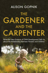 The Gardener and the Carpenter - Alison Gopnik (ISBN: 9781784704537)