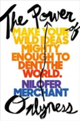 Power Of Onlyness - How to Make Your Ideas Mighty Enough to Dent the World (ISBN: 9780525429135)
