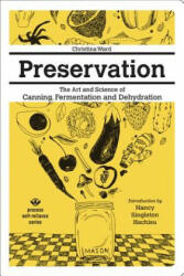 Preservation: The Art And Science Of Canning, Fermentation And Dehydration - The Art and Science of Canning, Fermentation and Dehydration (ISBN: 9781934170694)