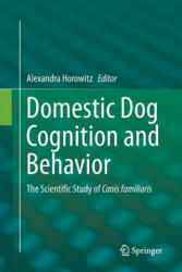 Domestic Dog Cognition and Behavior - The Scientific Study of Canis familiaris (ISBN: 9783662512753)