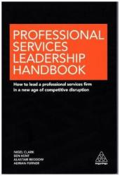 Professional Services Leadership Handbook - How to Lead a Professional Services Firm in a New Age of Competitive Disruption (ISBN: 9780749477349)