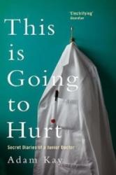 This is Going to Hurt - Adam Kay (ISBN: 9781509858651)