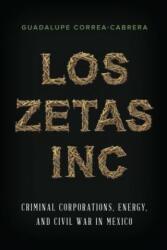 Los Zetas Inc. - Guadalupe Correa-Cabrera (ISBN: 9781477312759)