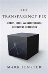 Transparency Fix - Secrets, Leaks, and Uncontrollable Government Information (ISBN: 9781503602663)