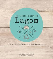Little Book of Lagom - How to Balance Your Life the Swedish Way (ISBN: 9781786852229)