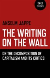 Writing on the Wall - On the Decomposition of Capitalism and its Critics (ISBN: 9781785355813)