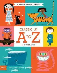 Classic Lit A to Z - A Babylit Alphabet (ISBN: 9781423648055)
